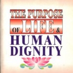 the-purpose-of-life-and-human-dignity1